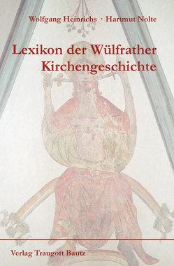 Lexikon der Wülfrather Kirchengeschichte von Heinrichs,  Wolfgang, Nolte,  Hartmut