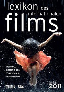 Lexikon des internationalen Films – Filmjahr 2011 von Koll,  Horst Peter, Messias,  Hans