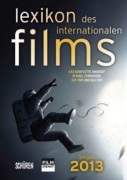 Lexikon des internationalen Films – Filmjahr 2013 von Gerle,  Jörg, Koll,  Horst Peter