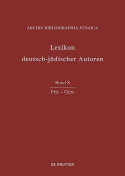 Lexikon deutsch-jüdischer Autoren / Frie – Gers von Archiv Bibliographia Judaica e.V.