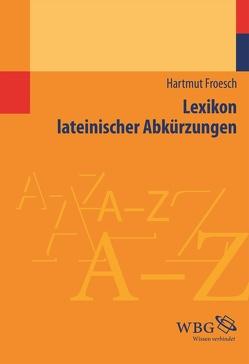 Lexikon lateinischer Abkürzungen von Froesch,  Hartmut