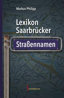 Lexikon Saarbrücker Straßennamen von Philipp,  Markus