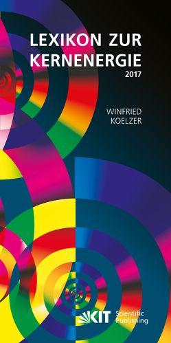 Lexikon zur Kernenergie. Ausgabe Januar 2017 von Koelzer,  Winfried