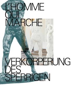 L'homme qui marche. Verkörperung des Sperrigen von Dercon,  Chris, Hülsewig-Johnen,  Jutta, Meschede,  Friedrich, Mund,  Henrike, Wilmes,  Ulrich