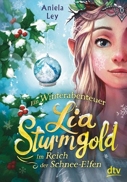 Lia Sturmgold – Im Reich der Schneeelfen von Ley,  Aniela