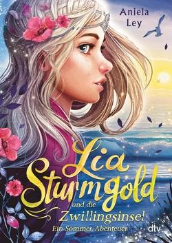 Lia Sturmgold und die Zwillingsinsel – Ein Sommerabenteuer von Ley,  Aniela