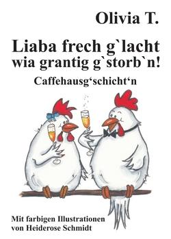 Liaba frech g'lacht wia grantig g'storb'n! von T.,  Olivia