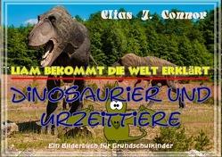 Liam bekommt die Welt erklärt / Dinosaurier und Urzeittiere von Connor,  Elias J.