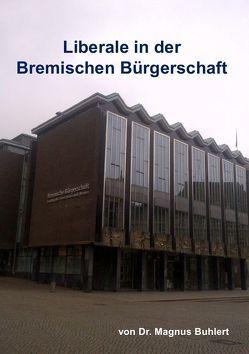 Liberale in der Bremischen Bürgerschaft von Buhlert,  Magnus