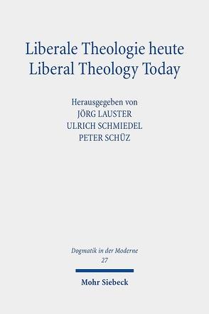 Liberale Theologie heute – Liberal Theology Today von Lauster,  Jörg, Schmiedel,  Ulrich, Schüz,  Peter