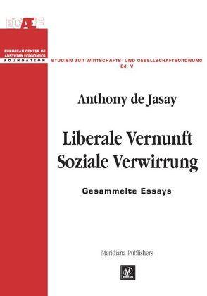 Liberale Vernunft – Soziale Verwirrung von Jasay,  Anthony de, Leube,  Kurt R
