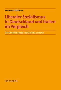 Liberaler Sozialismus in Deutschland und Italien im Vergleich: Das Beispiel Sopade und Giustizia e Libertà von Di Palma,  Francesco