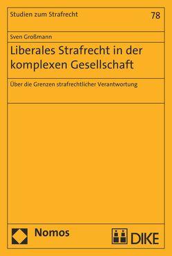 Liberales Strafrecht in der komplexen Gesellschaft von Großmann,  Sven