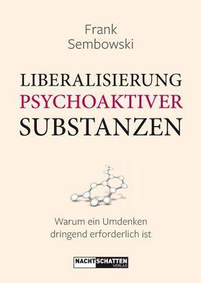 Liberalisierung psychoaktiver Substanzen von Sembowski,  Frank