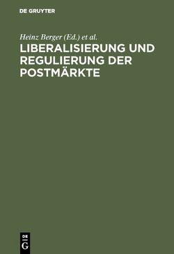Liberalisierung und Regulierung der Postmärkte von Berger,  Heinz, Knauth,  Peter