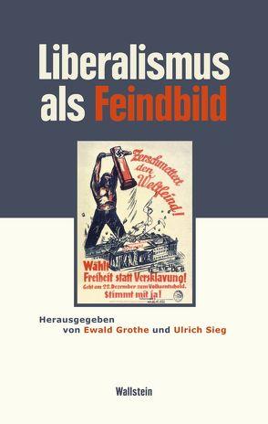 Liberalismus als Feindbild von Grothe,  Ewald, Sieg,  Ulrich