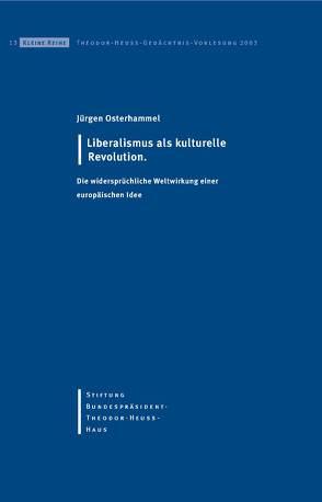 Liberalismus als kulturelle Revolution von Osterhammel,  Jürgen, Stiftung Bundespräsident-Theodor-Heuss-Haus