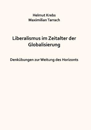 Liberalismus im Zeitalter der Globalisierung von Krebs,  Helmut, Tarrach,  Maximilian