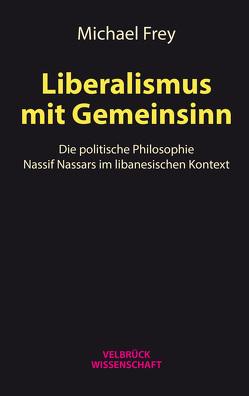 Liberalismus mit Gemeinsinn von Frey,  Michael