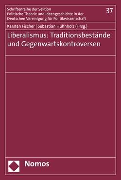 Liberalismus: Traditionsbestände und Gegenwartskontroversen von Fischer,  Karsten, Huhnholz,  Sebastian