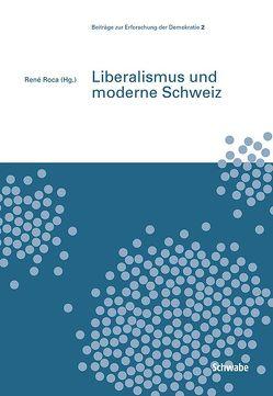 Liberalismus und moderne Schweiz von René,  Roca