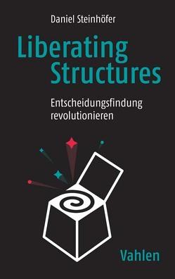 Liberating Structures von Knorr,  Franziska, Steinhöfer,  Daniel, Weinert,  Christian