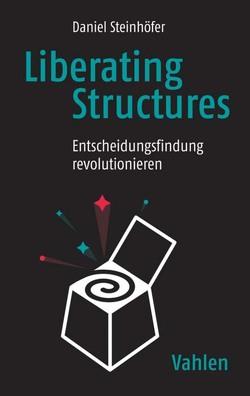 Liberating Structures von Steinhöfer,  Daniel