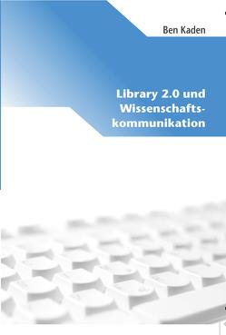 Library 2.0 und Wissenschaftskommunikation von Kaden,  Ben, Simon,  Elisabeth