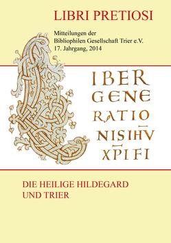 Libri Pretiosi – Mitteilungen der Bibliophilen Gesellschaft Trier e.V. 17. Jahrgang, 2014 Die heilige Hildegard und Trier von Hellenbrand,  Karl-Heinz, Schmid,  Wolfgang, Trautmann,  Patrick