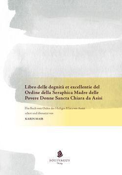 Libro delle degnità et excellentie del Ordine della Seraphica Madre delle Povere Donne Sancta Chiara da Asisi von Firenze,  Mariano Di, Mair,  Karin