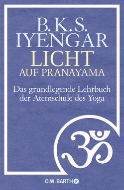 Licht auf Pranayama von Iyengar,  B.K.S., Möhring,  Hans Ulrich