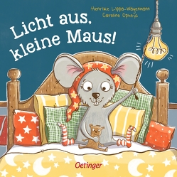 Licht aus, kleine Maus! von Lippa-Wagenmann,  Henrike, Opheys,  Caroline