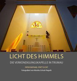 Licht des Himmels – Die Verkündigungskapelle in Trumau von Gerl-Falkovitz,  Hanna-Barbara, Heim,  Maximilian, Schulz-Fieguth,  Monika, Statt,  Raphael