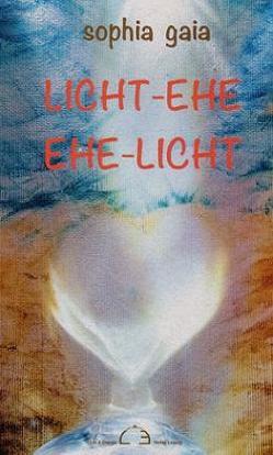Licht-Ehe Ehe-Licht von Gaia,  Sophia