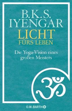 Licht fürs Leben von Iyengar,  B.K.S., Kahn-Ackermann,  Susanne