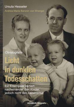 Licht in dunklen Todesschatten… Ein Elternpaar verliert nacheinander drei Kinder, jedoch nicht den Lebensmut von Hesseler,  Ursula, Wrangel,  Andrea-Maria von