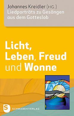 Licht, Leben, Freud und Wonne von Heckmann-Hageloch,  Veronika, Kreidler,  Johannes