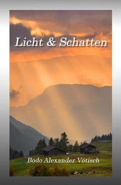Licht & Schatten von Vötisch,  Bodo