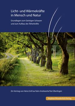 Licht- und Wärmekräfte in Mensch und Natur von Grill,  Heinz