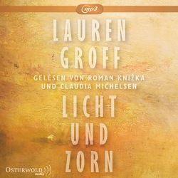 Licht und Zorn von Groff,  Lauren, Jacobs,  Stefanie, Knižka,  Roman, Michelsen,  Claudia