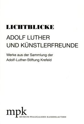 Lichtblicke – Adolf Luther und Künstlerfreunde von Buhlmann,  Britta E., Reich,  Annette