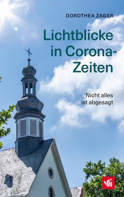 Lichtblicke in Corona-Zeiten von Zager,  Dorothea, Zager,  Raphael, Zager,  Werner