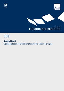 Lichtbogenbasierte Pulverherstellung für die additive Fertigung von Dietrich,  Simone