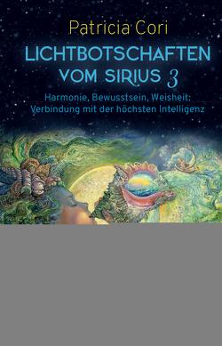 LICHTBOTSCHAFTEN VOM SIRIUS Band 3 von Cori,  Patricia