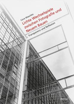 Lichte Wechselspiele zwischen Fotografie und Neuem Bauen von Waschke,  Cora