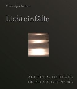 Lichteinfälle von Spielmann,  Peter