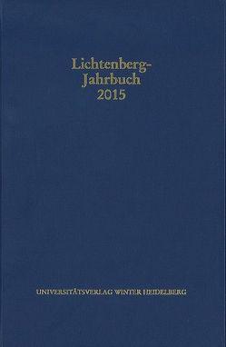 Lichtenberg-Jahrbuch 2015 von Achenbach,  Bernd, Joost,  Ulrich, Moenninghoff,  Burkhard, Promies,  Wolfgang, Spicker,  Friedemann