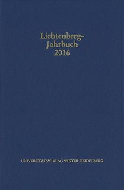 Lichtenberg-Jahrbuch 2016 von Achenbach,  Bernd, Joost,  Ulrich, Moenninghoff,  Burkhard, Promies,  Wolfgang, Spicker,  Friedemann