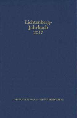 Lichtenberg-Jahrbuch 2017 von Achenbach,  Bernd, Joost,  Ulrich, Moenninghoff,  Burkhard, Promies,  Wolfgang, Spicker,  Friedemann