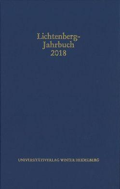 Lichtenberg-Jahrbuch 2018 von Achenbach,  Bernd, Joost,  Ulrich, Moenninghoff,  Burkhard, Promies,  Wolfgang, Spicker,  Friedemann